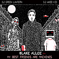 Blake Allee | My Best Friends Are Machines