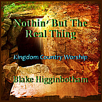 Blake Higginbotham | Nothin' But the Real Thing