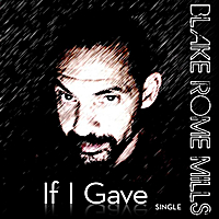 Blake Rome Mills | If I Gave - Single