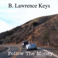 B. Lawrence Keys | Follow The Money