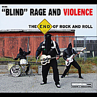 Blind Rage and Violence | The End of Rock and Roll