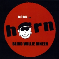 Blind Willie Dineen | Born to Horn