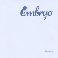 Bloom | Embryo