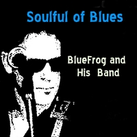 Bluefrog and His Band | Soulful of Blues