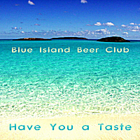 Blue Island Beer Club | Have You a Taste