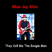 Blue Jay Slim | They Call Me The Boogie Man
