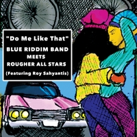 Blue Riddim Band & Rougher All Stars | Do Me Like That (Blue Riddim Band Meets Rougher All Stars)