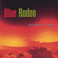 Blue Rodeo | Nowhere To Here