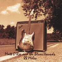 Matt O'Ree and the Blues Hounds | 88 Miles