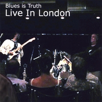 Blues Is Truth | Live In London