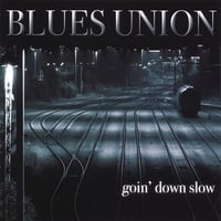 Blues Union | Goin' Down Slow