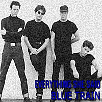 Blue Train | Everything She Said