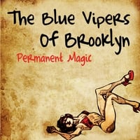The Blue Vipers of Brooklyn | Permanent Magic