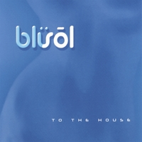 Blusol | To The House