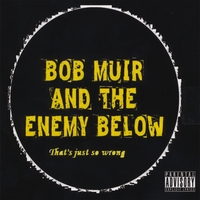 Bob Muir and The Enemy Below | That's Just So Wrong