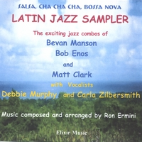 Bevan Manson, Bob Enos, Matt Clark | Latin Jazz Sampler - Music by Ron Ermini
