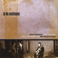 Bill McCormick | To Be Continued-Ken Hatfield and Friends Play the Music of Bill McCormick