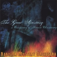 Babylon Mystery Orchestra | The Great Apostasy: A Conspiracy Of Satanic Christianity