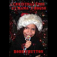 Bobby Hutton | Christmas Time At Mama's House