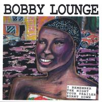 Bobby Lounge | I Remember the Night Your Trailer Burned Down