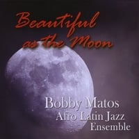 Bobby Matos & His Afro Latin Jazz Ensemble | Beautiful As The Moon