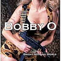 Bobby O | Bright Nothing World