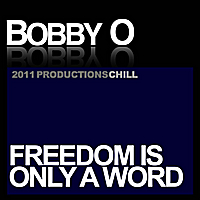 Bobby O | Freedom Is Only A Word