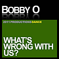 Bobby O | What's Wrong With Us?