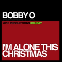 Bobby O | I'm Alone This Christmas