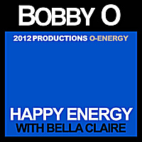 Bobby O | Happy Energy (feat. Bella Claire)