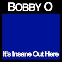 Bobby O | It's Insane Out Here