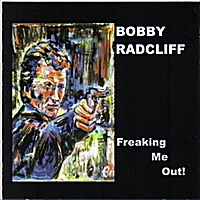 Bobby Radcliff | Freaking Me Out