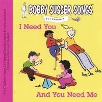 Bobby Susser | I Need You And You Need Me (Bobby Susser Songs For Children)