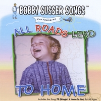 Bobby Susser | All Roads Lead To Home (Bobby Susser Songs For Children)