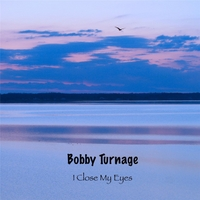 Bobby Turnage | I Close My Eyes