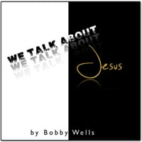 Bobby Wells | We Talk About Jesus