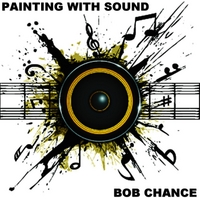 Bob Chance | Painting With Sound