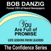 Bob Danzig | You Are Full of Promise: Life Lessons from Leaders