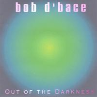 Bob D'bace | Out Of The Darkness