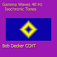 Bob Decker CCHT | Gamma Waves 40 Hz Isochronic Tones