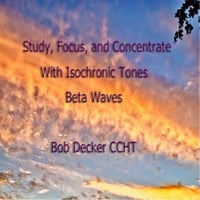 Bob Decker Ccht | Study,Focus, and Concentrate With Isochronic Tones, Beta Waves