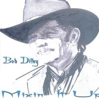 Bob Dilley | Mixin' It Up
