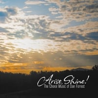 Bob Jones University Choirs and Ensembles | Arise, Shine! The Choral Music of Dan Forrest