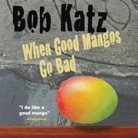 Bob Katz | When Good Mangos Go Bad