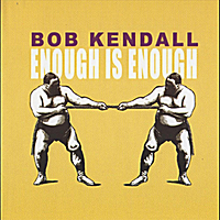 Bob Kendall | Enough Is Enough
