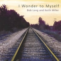 Bob Long and Keith Miller | I Wonder To Myself
