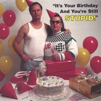 Bob Lyons | It's Your Birthday And You're Still Stupid