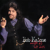 Bob Malone | Like It Or Not