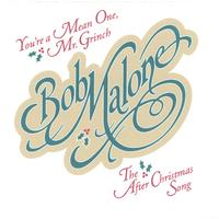 Bob Malone | Single: You're A Mean One, Mr Grinch/The After Christmas Song