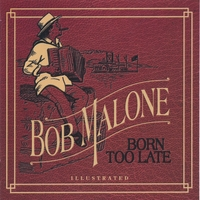 Bob Malone | Born Too Late